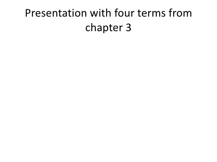 Presentation with four terms from chapter 3<br />