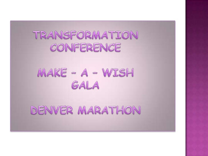 TRANSFORMATION CONFERENCE<br />MAKE – A – WISH GALA<br />DENVER MARATHON<br />