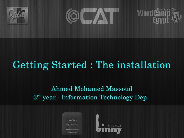 Getting Started : The installation             Ahmed Mohamed Massoud     3rd year ­ Information Technology Dep.