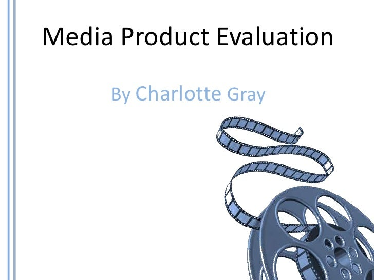 Media Product Evaluation<br />By Charlotte Gray<br />