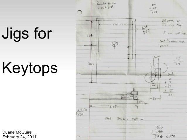 Jigs for  Keytops  Duane McGuire  February 24, 2011