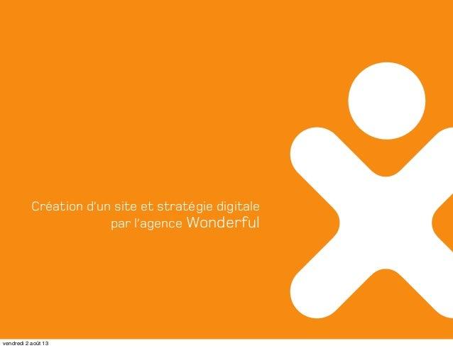 Création d'un site et stratégie digitale par l'agence Wonderful vendredi 2 août 13