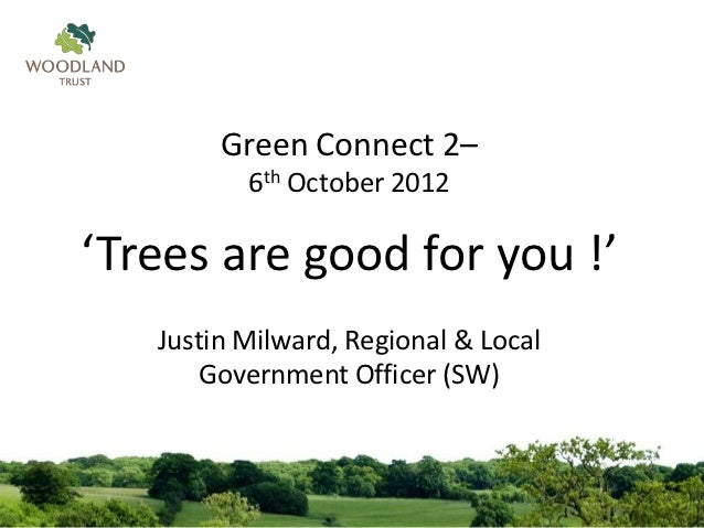 Green Connect 2–          6th October 2012'Trees are good for you !'   Justin Milward, Regional & Local       Government O...