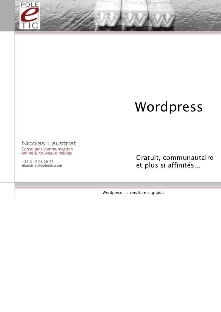 Wordpress                   Gratuit, communautaire                   et plus si affinités…Wordpress - le cms libre et grat...