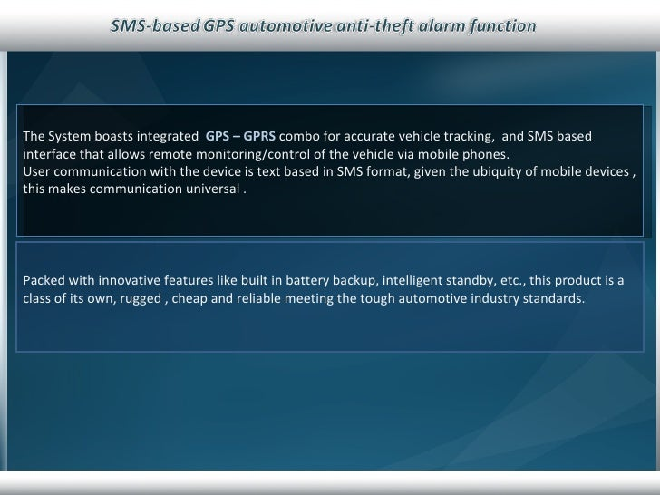 The System boasts integrated  GPS – GPRS  combo for accurate vehicle tracking,  and SMS based interface that allows remote...