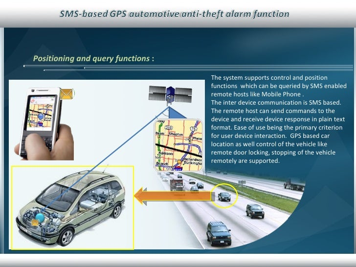 Positioning and query functions   : The system supports control and position functions  which can be queried by SMS enable...