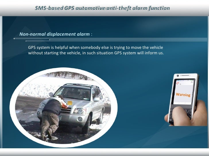 Non-normal displacement alarm  :  GPS system is helpful when somebody else is trying to move the vehicle without starting ...