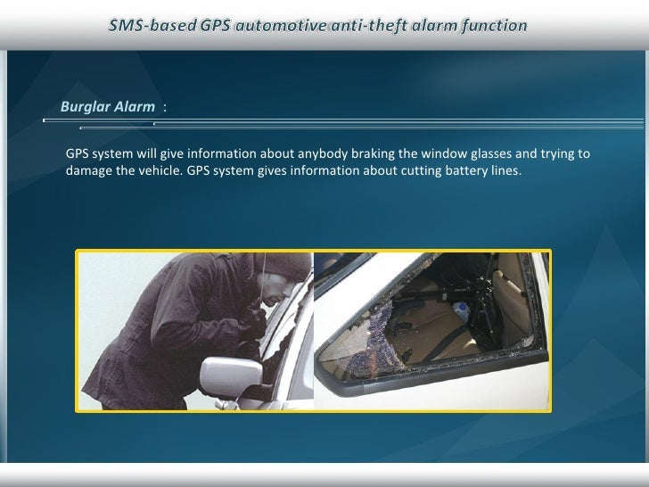 Burglar Alarm   :  GPS system will give information about anybody braking the window glasses and trying to damage the vehi...