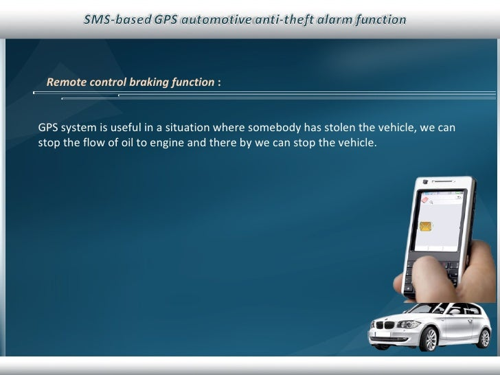 Remote control braking function   :   GPS system is useful in a situation where somebody has stolen the vehicle, we can st...