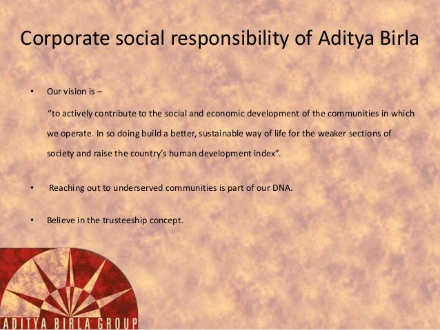 """Corporate social responsibility of Aditya Birla •  Our vision is – """"to actively contribute to the social and economic deve..."""