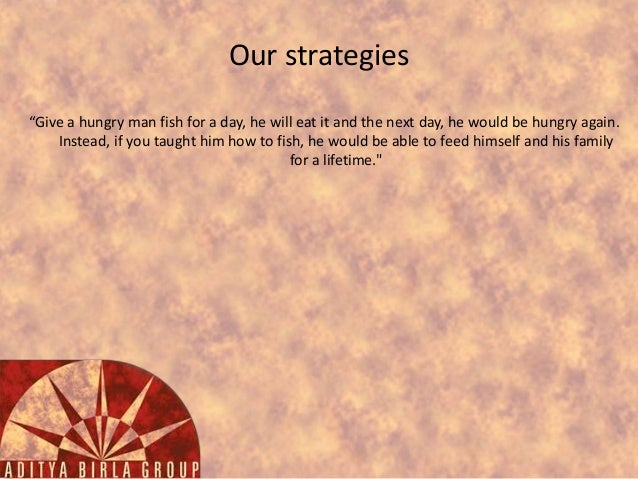 """Our strategies """"Give a hungry man fish for a day, he will eat it and the next day, he would be hungry again. Instead, if y..."""