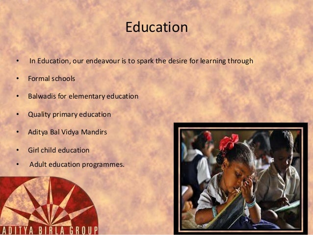 Education •  In Education, our endeavour is to spark the desire for learning through  •  Formal schools  •  Balwadis for e...