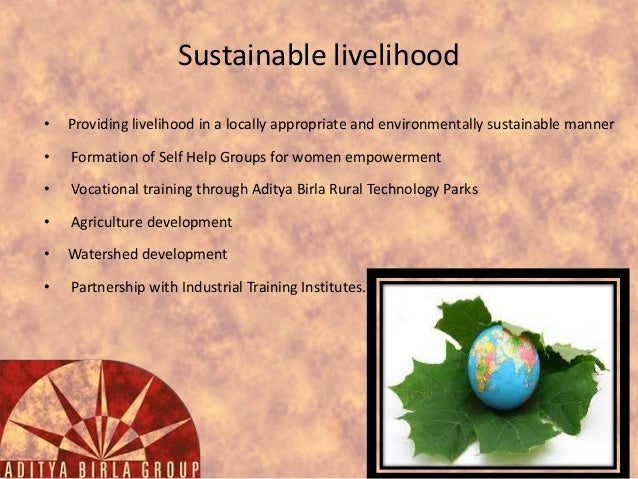 Sustainable livelihood •  Providing livelihood in a locally appropriate and environmentally sustainable manner  •  Formati...