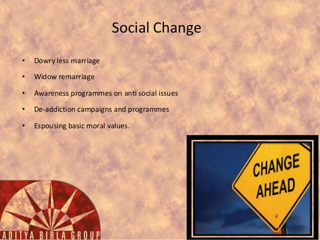 Social Change •  Dowry less marriage  •  Widow remarriage  •  Awareness programmes on anti social issues  •  De-addiction ...