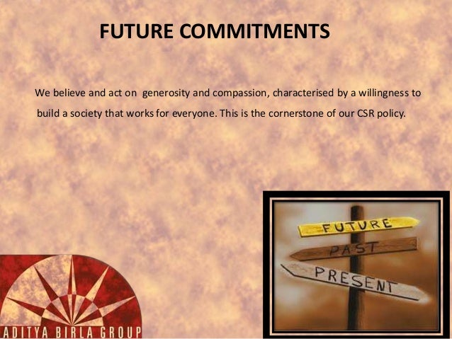 FUTURE COMMITMENTS We believe and act on generosity and compassion, characterised by a willingness to build a society that...