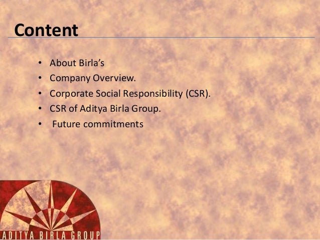 Content • • • • •  About Birla's Company Overview. Corporate Social Responsibility (CSR). CSR of Aditya Birla Group. Futur...