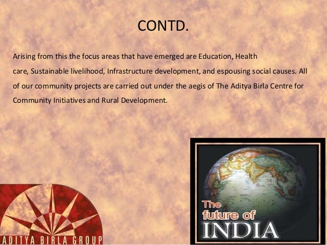 CONTD. Arising from this the focus areas that have emerged are Education, Health care, Sustainable livelihood, Infrastruct...