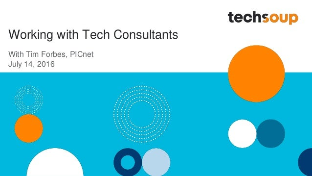 Working with Tech Consultants With Tim Forbes, PICnet July 14, 2016