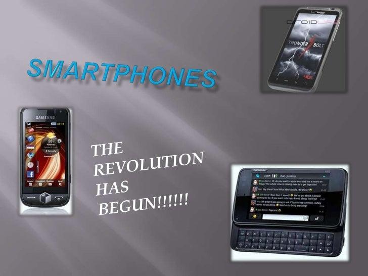 SMARTPHONES<br />THE REVOLUTION HAS BEGUN!!!!!!<br />