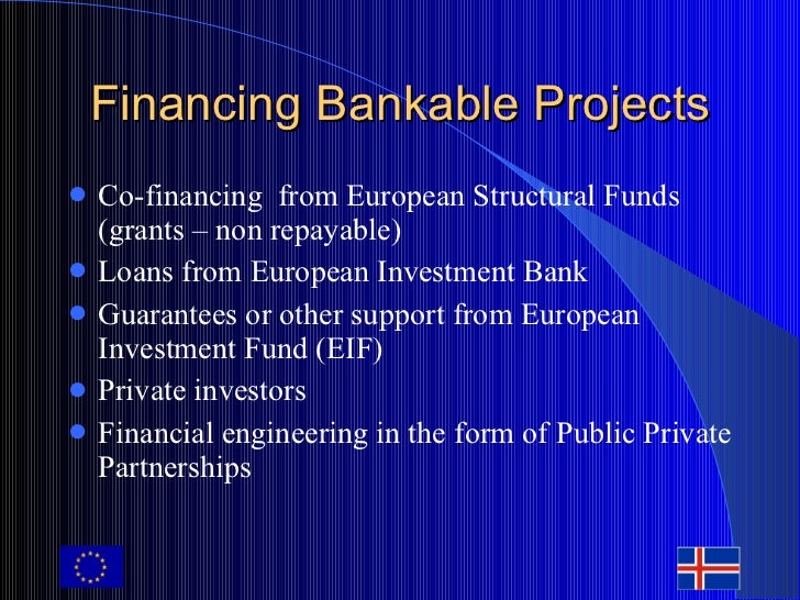Financing Bankable Projects <ul><li>Co-financing  from European Structural Funds (grants – non repayable) </li></ul><ul><l...