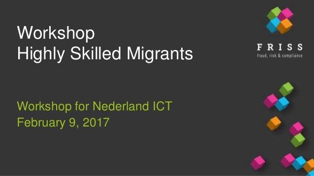 Workshop Highly Skilled Migrants Workshop for Nederland ICT February 9, 2017