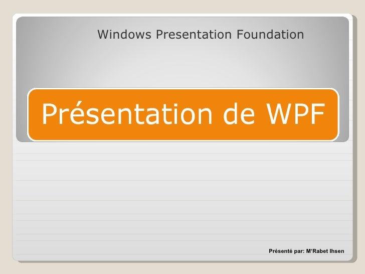 Windows Presentation Foundation Présenté par: M'Rabet Ihsen