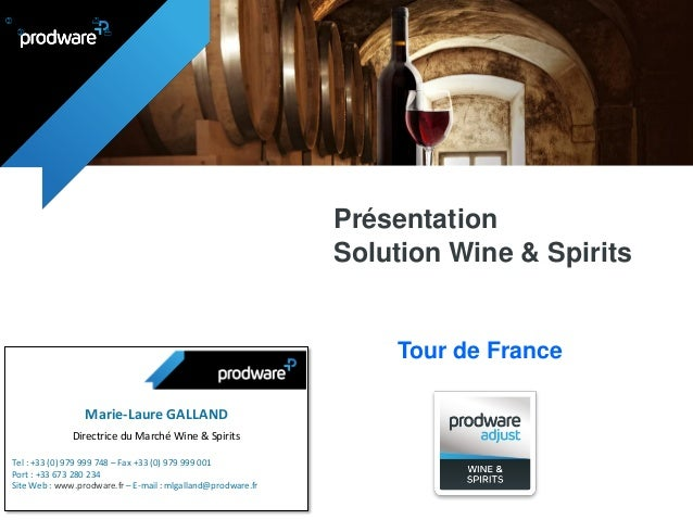 Présentation Solution Wine & Spirits Tour de France Marie-Laure GALLAND Directrice du Marché Wine & Spirits Tel : +33 (0) ...