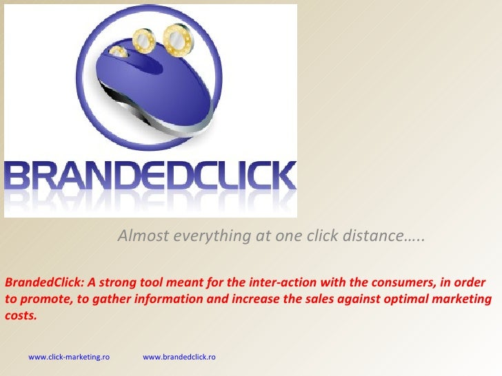 Almost everything at one click distance….. BrandedClick:  A strong tool meant for the  inter - act ion with the  consum er...
