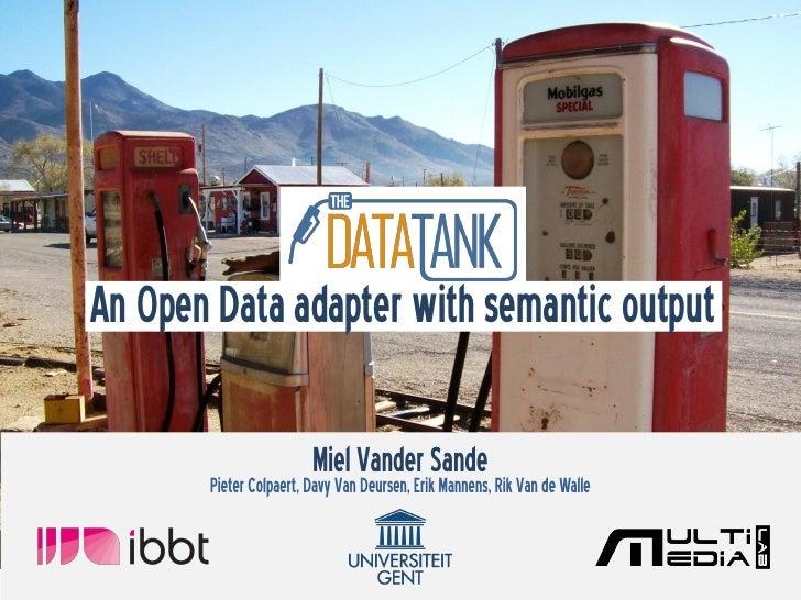 An Open Data adapter with semantic output                         Miel Vander Sande Rik Van de Walle       Pieter Colpaert...
