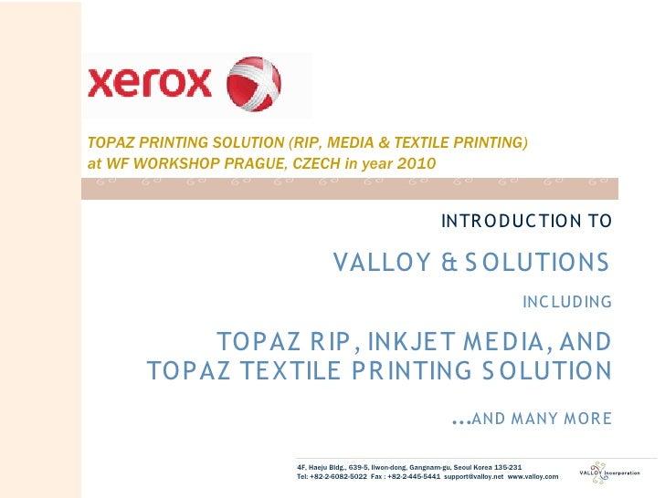 TOPAZ PRINTING SOLUTION (RIP, MEDIA & TEXTILE PRINTING) at WF WORKSHOP PRAGUE, CZECH in year 2010                         ...