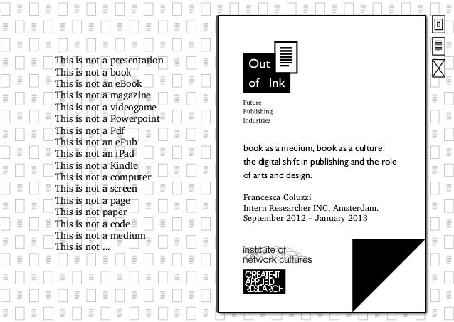 book as a medium, book as a culture: the digital shift in publishing and the role of arts and design. Francesca Coluzzi In...