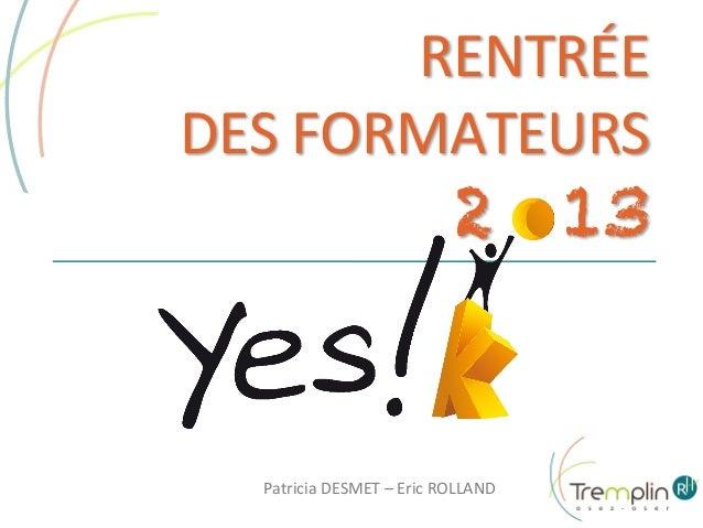RENTRÉE     DES  FORMATEURS    2 13  Patricia  DESMET  –  Eric  ROLLAND