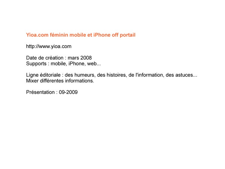 Yioa.com féminin mobile et iPhone off portail http://www.yioa.com Date de création : mars 2008 Supports : mobile, iPhone, ...