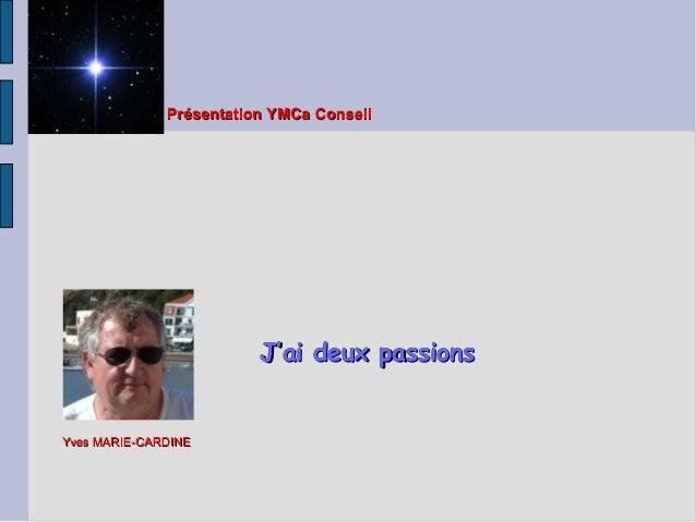 J'ai deux passionsJ'ai deux passionsJ'ai deux passionsJ'ai deux passions PrésentationYMCaConseilPrésentationYMC...