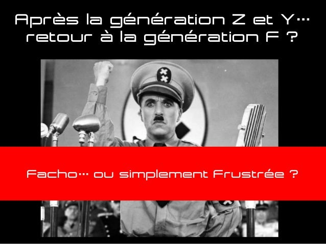 Après la génération Z et Y… retour à la génération F ? Facho… ou simplement Frustrée ?