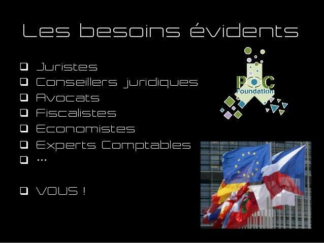 Les besoins évidents q Juristes q Conseillers juridiques q Avocats q Fiscalistes q Economistes q Experts Compt...