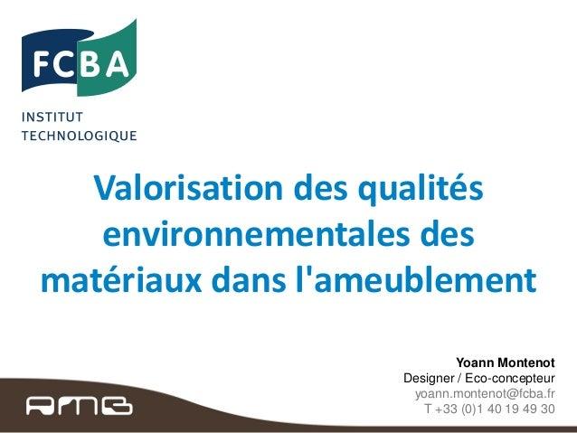Valorisation des qualités environnementales des matériaux dans l'ameublement Yoann Montenot Designer / Eco-concepteur yoan...