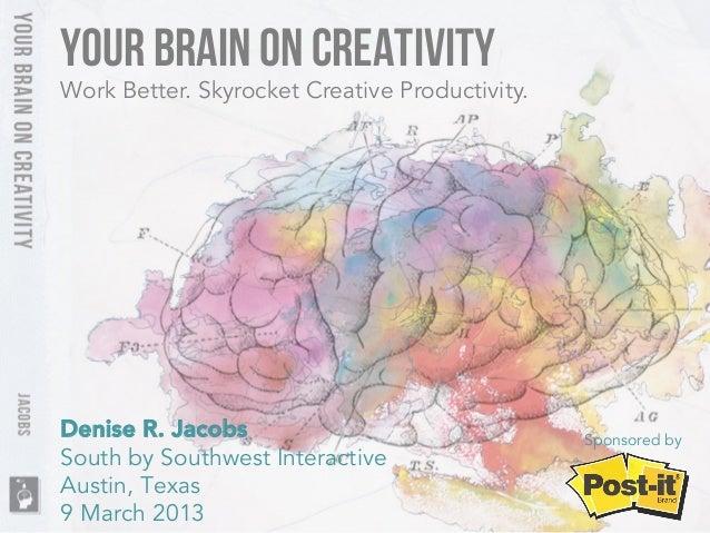 Your Brain on creativityWork Better. Skyrocket Creative Productivity.Denise R. Jacobs                               Sponso...