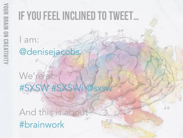 If You Feel Inclined to Tweet…I am:@denisejacobsWe're at:#SXSW #SXSWi @sxswAnd this is about#brainwork