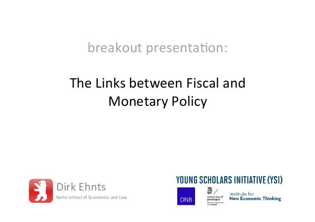 breakout	   presenta-on:	    	    The	   Links	   between	   Fiscal	   and	    Monetary	   Policy	    Dirk	   Ehnts	    Be...