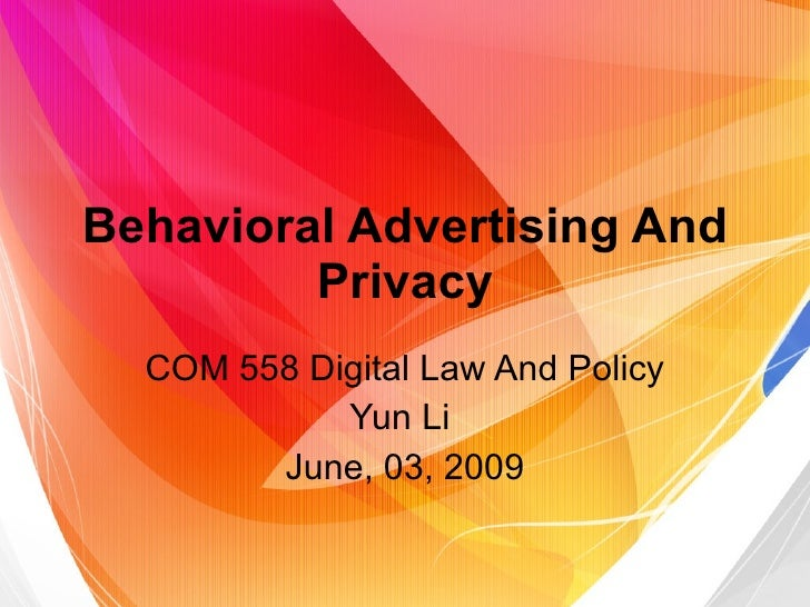 Behavioral Advertising And Privacy COM 558 Digital Law And Policy Yun Li  June, 03, 2009