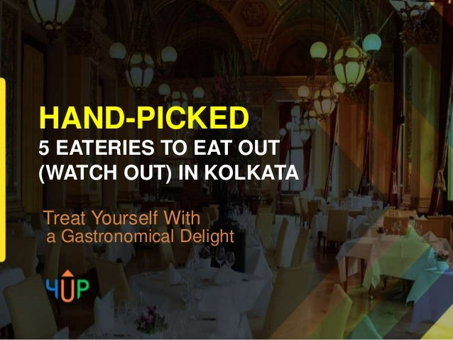HAND-PICKED 5 EATERIES TO EAT OUT (WATCH OUT) IN KOLKATA Treat Yourself With a Gastronomical Delight