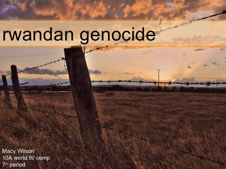 Macy Wilson 10A world lit/ comp 7 th  period  rwandan genocide