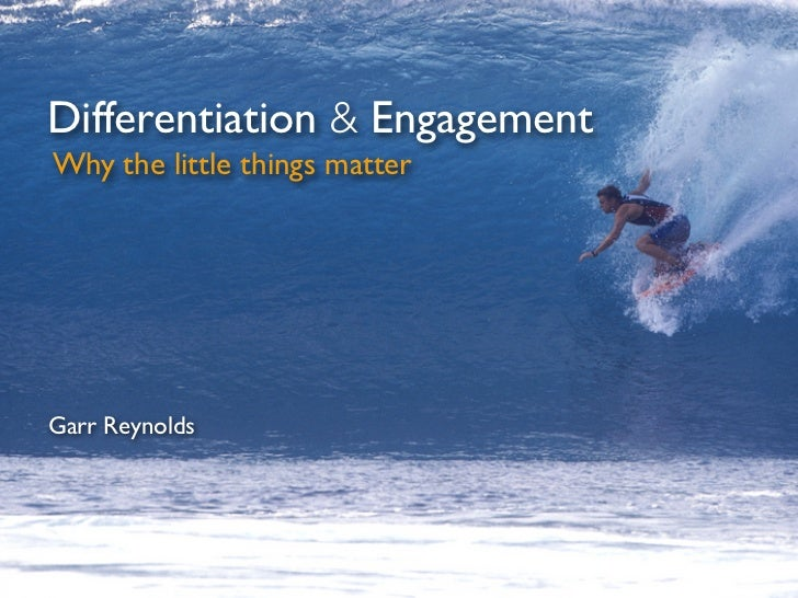 Differentiation & Engagement Why the little things matter     Garr Reynolds