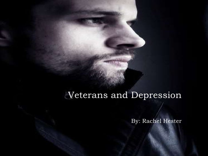 Veterans and Depression<br />By: Rachel Hester<br />