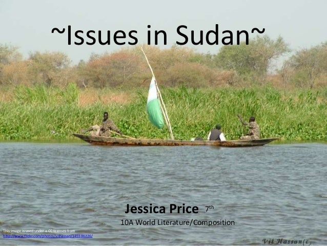 ~Issues in Sudan~ Jessica Price This image is used under a CC licenses from http://www.flickr.com/photos/vithassan/1493862...