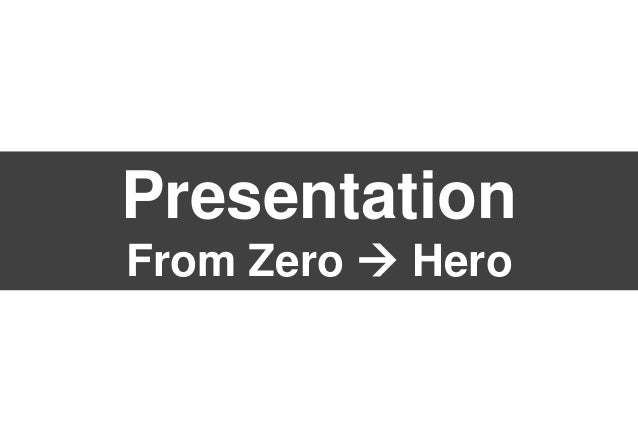 Presentation From Zero  Hero