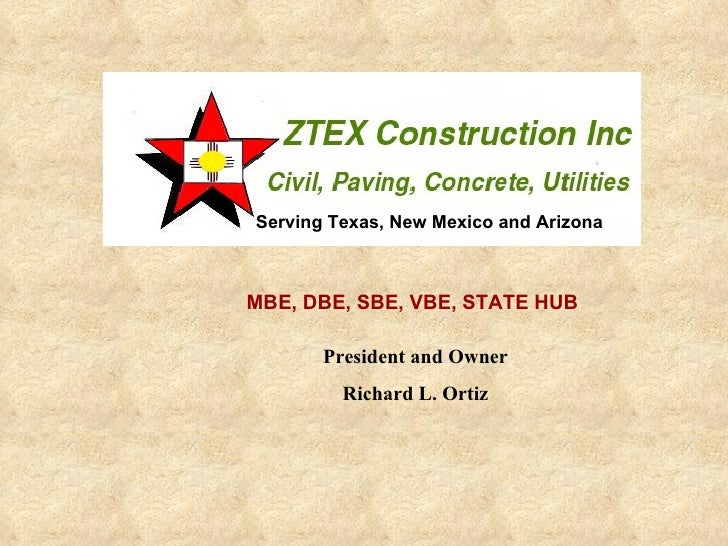 Serving Texas, New Mexico and Arizona MBE, DBE, SBE, VBE, STATE HUB President and Owner Richard L. Ortiz