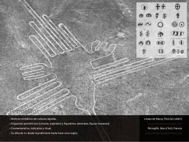 • Motivos simbólicos de culturas ágrafas. • Esquemas geométricos (círculos, espirales) y figurativos (animales, figuras hu...