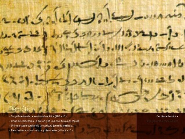 • Simplificación de la escritura hierática (900 a. C.). • Unión de caracteres, lo que originó una escritura más rápida. • ...